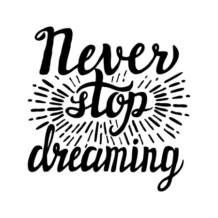 dream: Hand lettering typography poster.Inspirational quote Never stop dreaming.For posters, cards, home decorations.Vector illustration.
