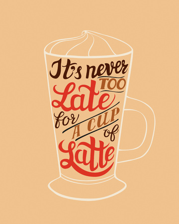 too late: Hand lettering typography poster.Inspirational quote Its never too late for a cup of latte.For posters, cards, menu, different decorations.Vector illustration.
