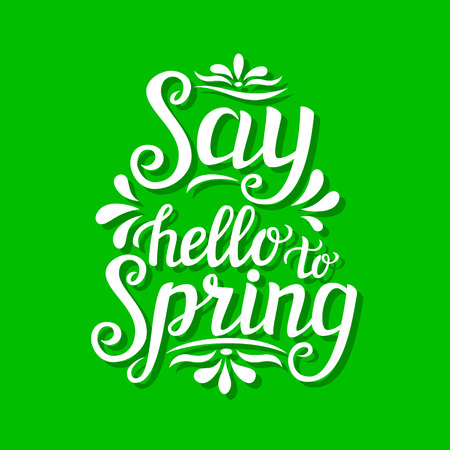 say hello: Hand lettering typography poster. Inspirational quote  Say hello to spring. For posters, cards, t shirt design, home decor, bags, pillows. Vector illustration Illustration