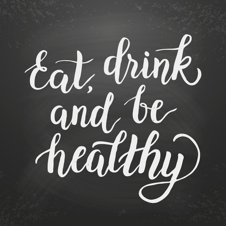 good food: Inspirational quote Eat, drink and be healthy.lettering design element. Chalk board calligraphy. For cafe, diners, restaurant interior design. typography