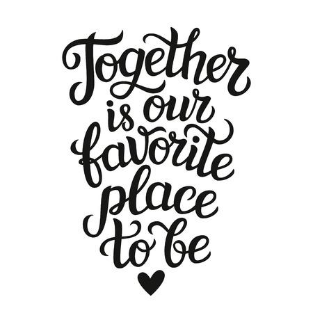 """Schriftzug Typografie Plakat. Romantische Zitat """"Gemeinsam ist unser Lieblingsplatz zu"""" isoliert. Für Hochzeit oder Familien Design, Plakate, Karten, T-Shirts, Hauptdekorationen, Taschen, Kissen."""