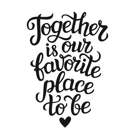 lettering typography poster. Romantic quote  Together is our favorite place to be  isolated. For wedding or family design, posters, cards, t shirts, home decorations, bags, pillows.