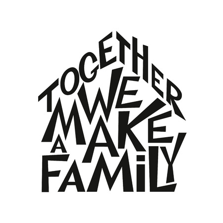 motto: lettering typography poster. Inspirational family quote  Together we make a family  isolated on white background. For posters,prints, cards, t shirt design, home decorations, pillows, bags.