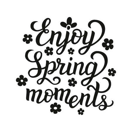 moments: lettering typography poster. Inspirational quote  Enjoy spring moments  isolated on white background. For posters,prints, cards, t shirt design, home decorations, pillows, bags.