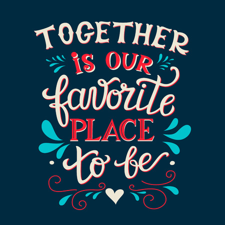Hand lettering typography poster. Romantic family quote  Together is our favorite place to be. For wedding posters,prints, cards, t shirt design, home decorations, pillows, bags.