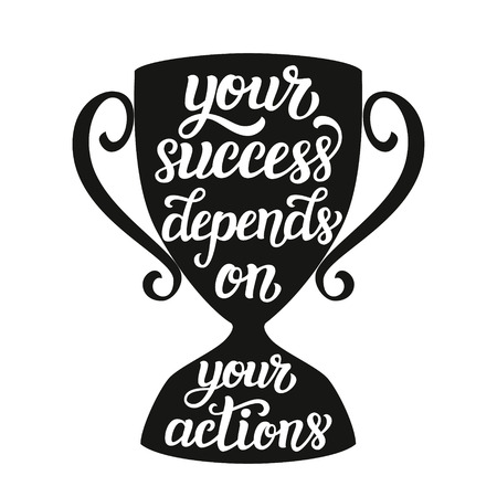 depend: Your success depends on your actions. Motivational typography quote. lettering inspirational text on winner cup silhouette. For posters, prints, home  decor, t shirts, wooden signs. Illustration