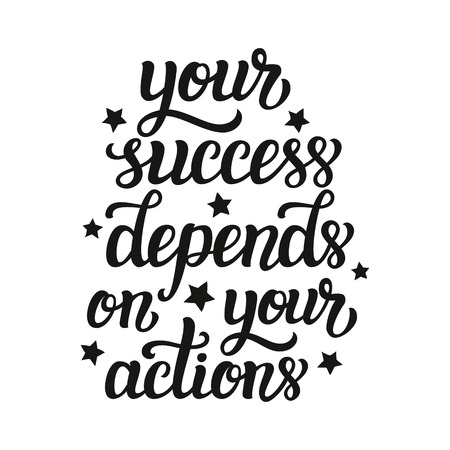 depend: Your success depends on your actions. Motivational typography quote. lettering inspirational text isolated on white background. For posters, prints, home  decor, t shirts, wooden signs.