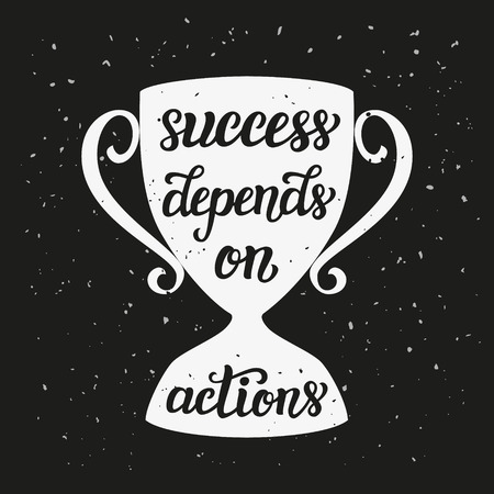 depend: Success depends on actions. Motivational typography quote. lettering inspirational text on winner cup silhouette. For posters, prints, home  decor, t shirts.