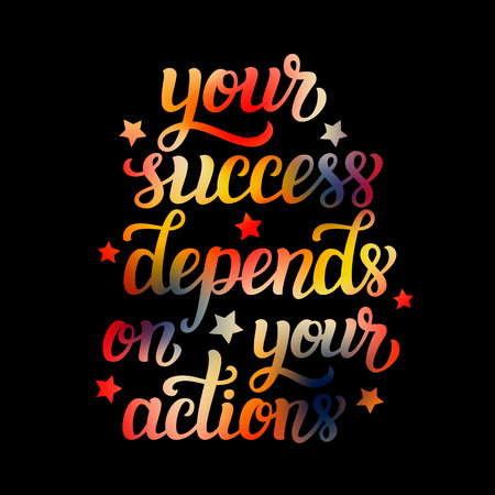 depend: Your success depends on your actions. Motivational typography quote. lettering inspirational text. For posters, prints, home  decor, t shirts, wooden signs.