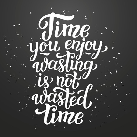 postes: Time you enjoy wasting is not wasted time. lettering typography inspirational quote. For postes, prints, t shirts, bags, pillows, phone cases, home decor. Illustration
