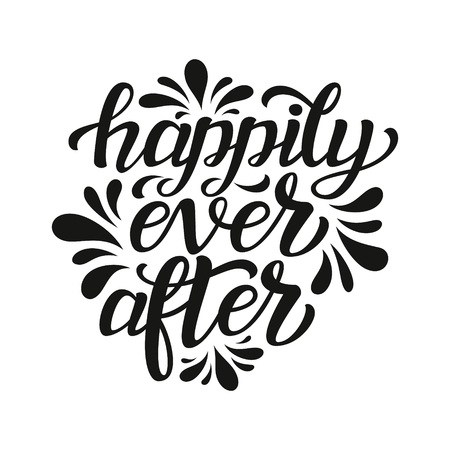 wedding reception decoration: Happily ever after. Hand lettering typography text. For wedding, family or home design, posters, cards, invitations, banners, t shirts. Illustration