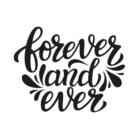 Forever and ever. Hand lettering typography text. Romantic quote. For wedding, family or home design, posters, cards, invitations, banners, labels, t shirts.