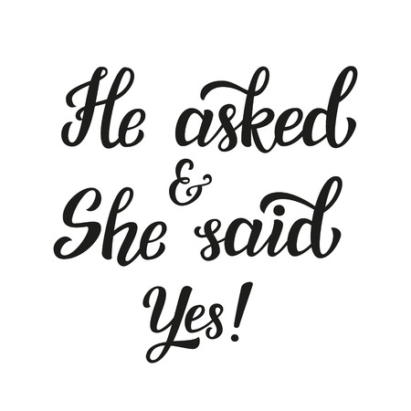 He asked and she said yes. Hand lettering typography text. For wedding decor, family or home design, posters, cards, invitations, banners, labels, t shirts. Illustration
