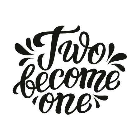 become: Two become one. Hand lettering typography text. Romantic quote. For wedding decorations, bridal party, family or home design, posters, cards, invitations, banners, t shirts, labels, wooden signs. Illustration
