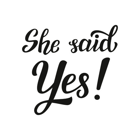 said: She said Yes. Hand lettering typography text. For wedding decor, family or home design, posters, cards, invitations, banners, labels, t shirts, wooden signs. Illustration