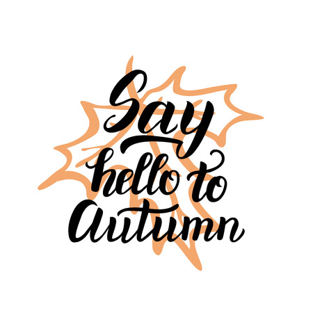 caligraphy: Say hello to autumn. Hand lettering typography seasonal poster.Ink brush caligraphy on white background. For different autumn design, posters, prints, cards, t shirts. Vector illustration