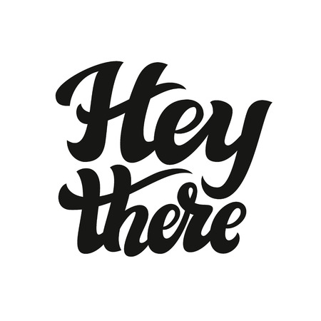 Hey there poster. Hand lettering typography text isolated on white. For cards, invitations, banners, labels, t shirts, clothes, apparel, web design. Vector Çizim