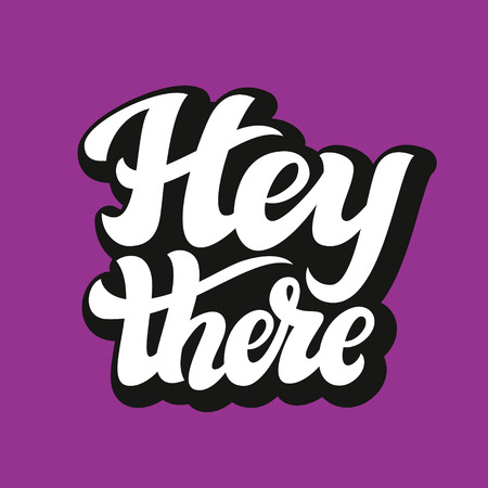 Hey there poster. Hand lettering typography text. For cards, invitations, banners, labels, t shirts, clothes, apparel, web design. Vector illustration