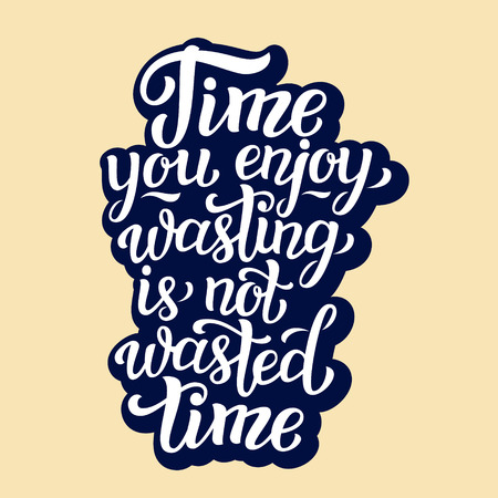 wasted: Time you enjoy wasting is not wasted time. Hand lettering typography inspirational quote. For postes, prints, t shirts, bags, pillows, phone cases, home decor. Vector