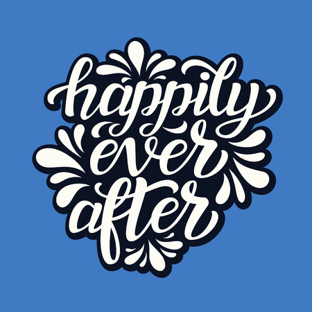 wedding reception decoration: Happily ever after. Hand lettering typography text. Romantic quote. For cards, invitations, banners, labels, wedding decoration. Vector
