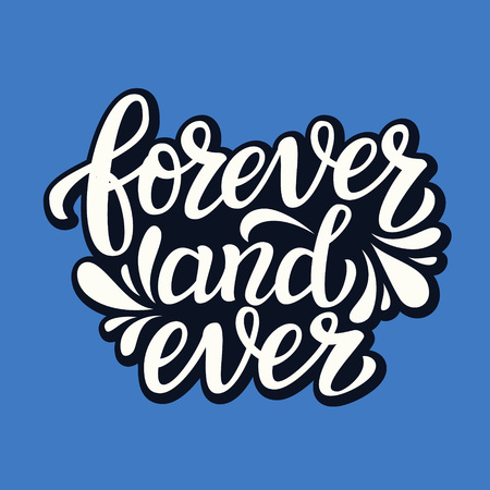 wedding reception decoration: Forever and ever. Hand lettering typography text. Romantic quote. For cards, invitations, banners, labels, wedding decoration. Vector