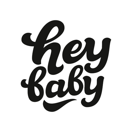 Hey baby. Hand lettering typography text isolated on white. For posters, cards, banners, labels, t shirts, clothes, apparel, wooden signs. Vector