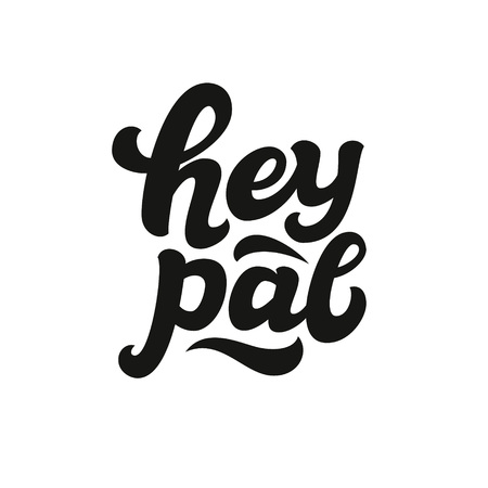 pal: Hey pal. Hand lettering typography text isolated on white. For posters, cards, banners, labels, t shirts, clothes, apparel, wooden signs. Vector