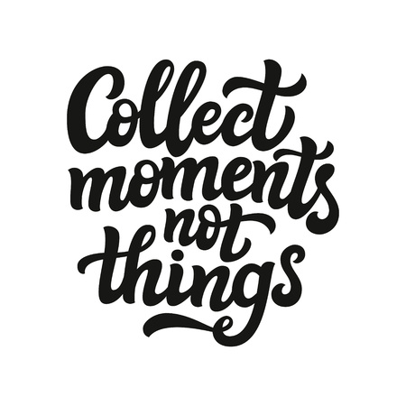 cotizacion: Hand drawn typography text. Inspirational quote  Collect moments not things. For greeting cards, posters, prints, t shirts, clothes, home decorations.Vector illustration Vectores
