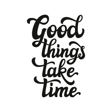 Hand lettering typography text. Motivational quote 'Good things take time' isolated on white background. For greeting cards, posters, prints, t shirts, home decorations.Vector illustration Ilustrace