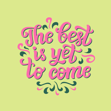 come: Hand lettering typography text. Inspirational quote The best is yet to come. For cards, posters, prints, t shirts, clothes, home decor.Vector illustration