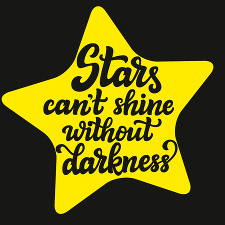 Hand drawn typography text. Motivational quote  Stars cant shine without darkness. For greeting cards, posters, prints, home decorations.