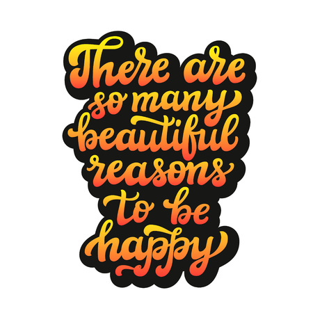 Hand drawn typography text. Inspirational quote  There are so many beautiful reasons to be happy.