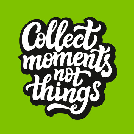 collect: Hand drawn typography text. Inspirational quote Collect moments not things.