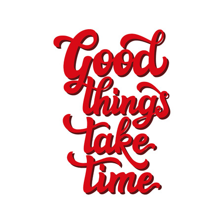 Hand lettering typography text. Motivational quote 'Good things take time'.