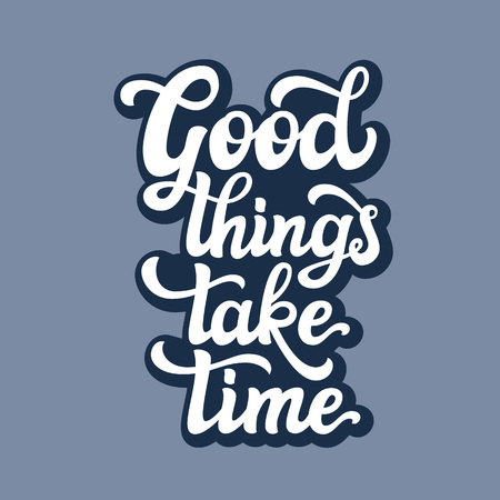 Hand drawn typography text. Motivational quote 'Good things take time'. For greeting cards, posters, prints, t shirts, home decorations.Vector illustration