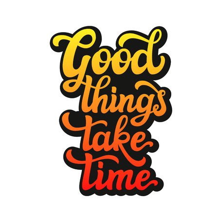 Hand drawn typography text. Motivational quote 'Good things take time' isolated on white background. Ilustrace