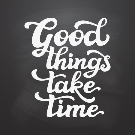 Hand lettering typography text. Motivational quote 'Good things take time' on chalkboard background. Ilustrace