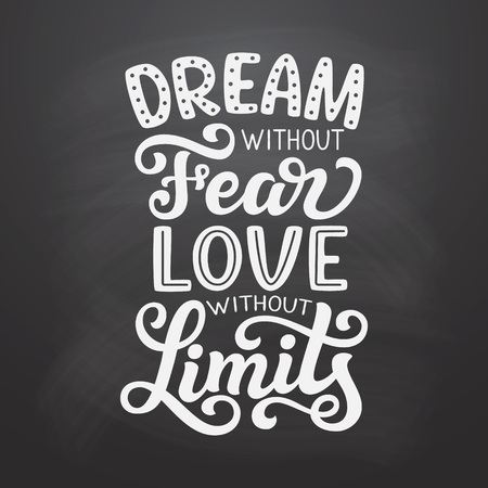 Dream without fear, love without limits. Hand drawn inspirational quote. Vector typography for posters, home decor, tees Ilustrace