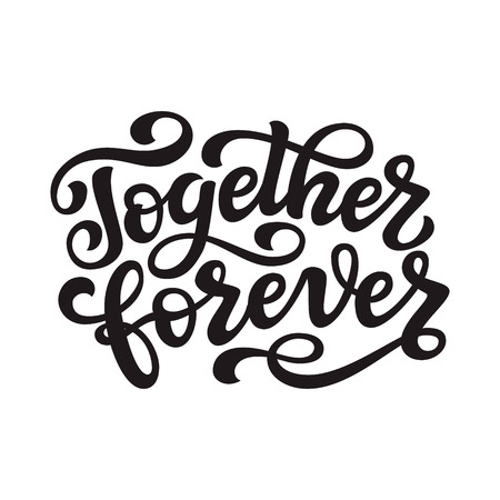 Together forever. Hand drawn typography lettering quote. Vector calligraphy text for wedding, Valentine day, home decorations, posters, t shirts Иллюстрация