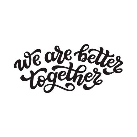 Wir sind besser zusammen. Handgezeichnetes Typografie-Schriftzug-Zitat. Vektorkalligraphietext für Hochzeit, Valentinstag, Heimtextilien, Poster, T-Shirts Vektorgrafik