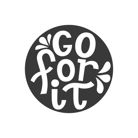 Go for it. Hand drawn motivational typography quote. Vector lettering for posters, t shirts, cards, home decor 向量圖像