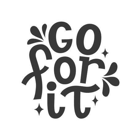 Go for it. Hand drawn motivational typography quote. Vector lettering for posters, t shirts, cards, home decor Ilustração