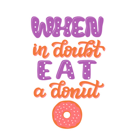 When in doubt, eat a donut. Original hand drawn food quote. Unique funny lettering typography for restaurant, cafe decorations, posters, carts, t shirts Ilustrace