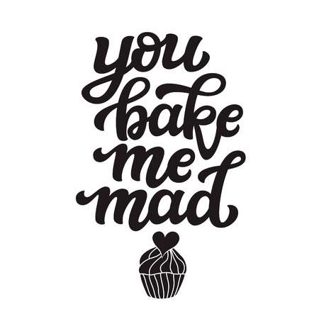 You bake me mad. Original hand drawn food quote isolated on white background. Unique funny lettering typography for restaurant, cafe decorations, posters, carts, t shirts