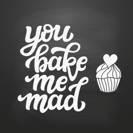 You bake me mad. Original hand drawn food quote on chalkboard background. Unique funny lettering typography for restaurant, cafe decorations, posters, carts, t shirts
