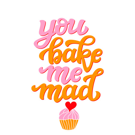 You bake me mad. Original hand drawn food quote. Unique funny lettering typography for restaurant, cafe decorations, posters, carts, t shirts, Valentines day Ilustrace