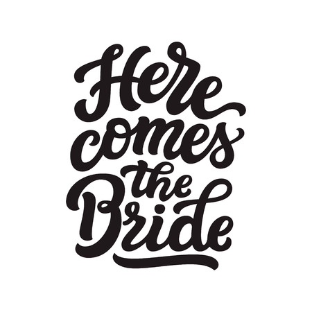 Here comes the Bride. Hand drawn lettering typography for wedding decorations, cards, posters, t shirts, Valentines day. Vector calligraphic text