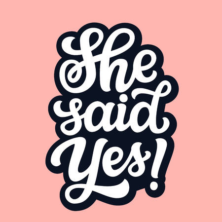 She said yes. Hand drawn lettering typography for wedding decorations, cards, posters, t shirts, Valentines day. Vector calligraphic text Illustration