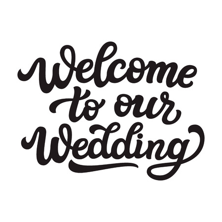 Welcome to our wedding. Hand drawn lettering typography for wedding decorations, cards, posters, t shirts, Valentines day. Vector calligraphic text Ilustrace