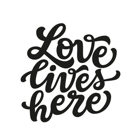 Love lives here. Hand drawn lettering typography for wedding, cards, posters, t shirts, Valentines day, home decorations. Vector calligraphic text